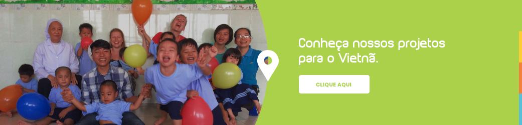 Conheça nossos projetos para o Vietnã
